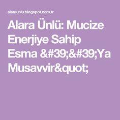 """Alara Ünlü: Mucize Enerjiye Sahip Esma ''Ya Musavvir"""""""
