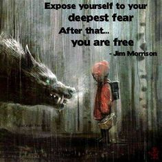 """""""Expose yourself to your deepest fear....""""-Jim Morrision - Imgur"""