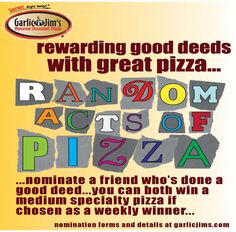 """""""Random Acts of Pizza"""" is returning to Garlic Jim's on August 1.  Reward a doer of good deeds with a free pizza and get a pizza for yourself too.  How awesome is that?"""