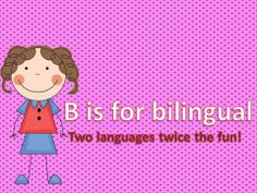 B is for Bilingual.  Really need to re-learn my college and highschool French