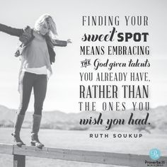 """""""Our sweet spot is that place where our greatest passions meet our talent and abilities. Finding your sweet spot often means a messy process of learning how to embrace the God-given talents you already have, rather than those you wish you had. And sometimes finding your sweet spot means taking a wrong turn or even failing. Don't let the fear of falling short deter you. Your sweet spot is there, even if you haven't found it yet. And in the end, it's exactly where you need to be."""" - Ruth…"""