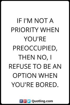 hurt quotes If I'm not a priority when you're preoccupied, then no, I refuse to… Wisdom Quotes, True Quotes, Great Quotes, Quotes To Live By, Inspirational Quotes, No Friends Quotes, Bitchyness Quotes, Qoutes, Option Quotes Relationships