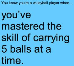you know when you're a volleyball player when... YES!! but I carried 7 at once... it was legendary! hahhhah