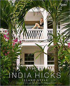 India Hicks: Island Style: Hicks, India, The Prince of Wales, HRH: 9780847845064: Amazon.com: Books