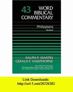 Philippians, Revised Edition (Word Biblical Commentary, Vol. 43) (9780785250081) Gerald F. Hawthorne, Ralph P. Martin , ISBN-10: 0785250085  , ISBN-13: 978-0785250081 ,  , tutorials , pdf , ebook , torrent , downloads , rapidshare , filesonic , hotfile , megaupload , fileserve