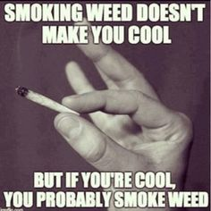 But If You're Cool, You Probably Smoke Weed From RedEyesOnline.com