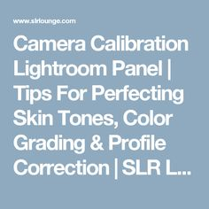 Camera Calibration Lightroom Panel | Tips For Perfecting Skin Tones, Color Grading & Profile Correction | SLR Lounge