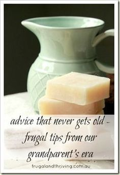 Advice that never gets old. Lots of frugal tips (47 to be exact) from our grandparents era.