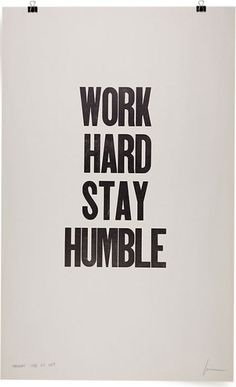 Work Hard, Stay Humble - loving the new take on this poster