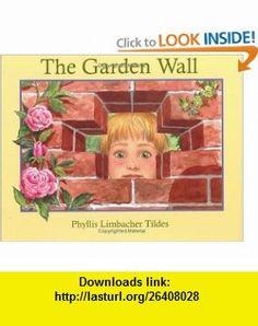 The Garden Wall (9781570914676) Phyllis Limbacher Tildes , ISBN-10: 1570914672  , ISBN-13: 978-1570914676 ,  , tutorials , pdf , ebook , torrent , downloads , rapidshare , filesonic , hotfile , megaupload , fileserve