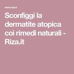 Sconfiggi la dermatite atopica coi rimedi naturali - Riza.it