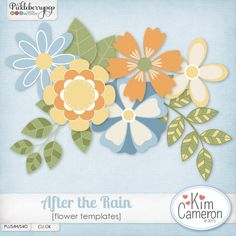 After the Rain Flower Templates by Kim Cameron Create some sunshine and rainbows for those rainy day kits with these simple pattern templates!
