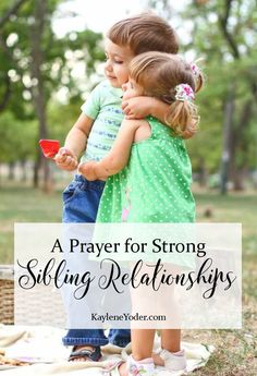 Praying for your children to have strong sibling relationships will encourage family ties that last a lifetime.