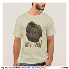 Hey You with Leather Skin Hand Design T-Shirt