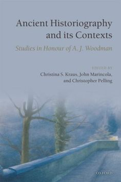 Ancient historiography and its contexts : studies in honour of A.J. Woodman / edited by Christina S. Kraus, John Marincola, and Christopher Pelling - Oxford ; New York : Oxford University Press, 2010