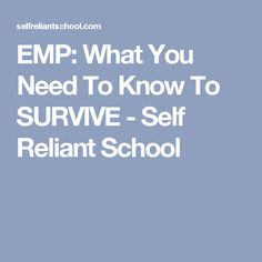 EMP: What You Need To Know To SURVIVE - Self Reliant School