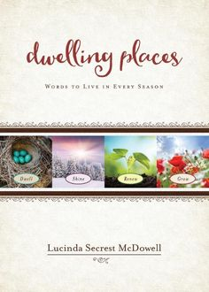 Great devotional reading for moms! Do you desire to dwell with God and have a personal relationship with Him? Dwelling Places will show us how in the every season of life we can dwell with him.  Review of Dwelling Places by Lucinda Secrest McDowell: Blog Tour and Giveaway