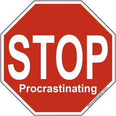 STOP procrasinating. A great sign for navigating the roads of life. See other great signs at Lifesroadsigns.com.