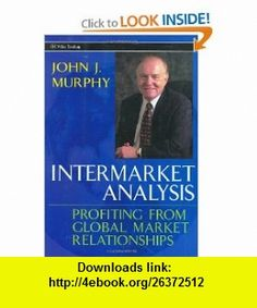Intermarket Analysis Profiting from Global Market Relationships (Wiley Trading) (9780471023296) John J. Murphy , ISBN-10: 0471023299  , ISBN-13: 978-0471023296 ,  , tutorials , pdf , ebook , torrent , downloads , rapidshare , filesonic , hotfile , megaupload , fileserve