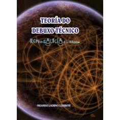 Teoría do debuxo técnico / Ricardo Ladero Lorente