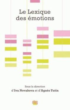 Le lexique des émotions / sous la direction d'Iva Novakova et Agnès Tutin - Grenoble : ELLUG, Université Stendhal, 2009