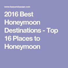 2016 Best Honeymoon Destinations - Top 16 Places to Honeymoon