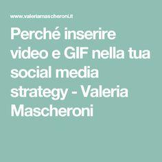 Perché inserire video e GIF nella tua social media strategy - Valeria Mascheroni