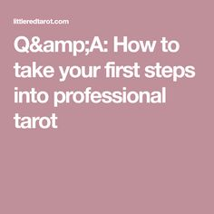 Q&A: How to take your first steps into professional tarot