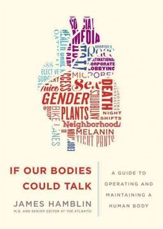 If Our Bodies Could Talk: a Guide to Operating and Maintaining a Human Body, by James Hamblin -- DECEMBER