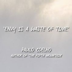 Envy is a waste of time. - Paulo Coelho