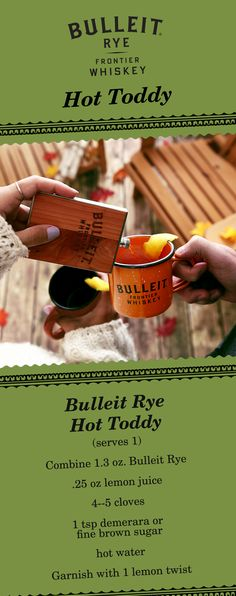 Some things make winter adventures that much better. A little rye whiskey is one of them. Time to go for the Bulleit Hot Toddy.   To begin this simple recipe, fill a glass or mug with fresh boiling water and let stand. While mug warms up, cut a lemon twist & stud with 4-5 cloves. Throw out water in the mug & add fresh boiling water. Add 1 tsp demerara or fine brown sugar to dissolve. Then, add lemon & clove garnish, .25 oz lemon juice & stir. Finally, add 1.3 oz. Bulleit Rye and stir. Serves…