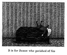The Gashlycrumb Tinies by Edward Gorey... a twisted (and fun) way to learn the alphabet