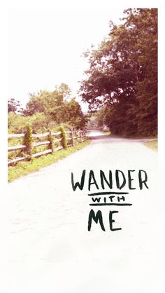 Wander with me.