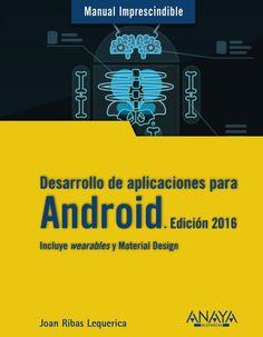 Manual imprescindible de desarrollo de aplicaciones para android : edición 2016 / Joan Ribas Lequerica. 2015.