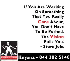 """""""If You Are Working On Something That You Really Care About, You Don't Have To Be Pushed. The Vision Pulls You.""""- Steve Jobs #SundayMotivation #PennyPinchersKnysna Sunday Motivation, Knysna, Steve Jobs, You Really, Calm"""