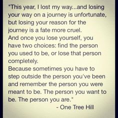 The person you are; One Tree Hill Tv Quotes, Movie Quotes, Life Quotes, Brooke Davis Quotes, Notting Hill Quotes, One Tree Hill Quotes, My Demons, Story Of My Life, Deep Thoughts