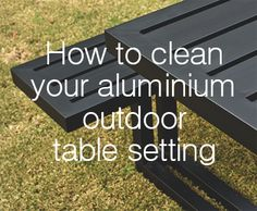 Outdoor furniture can be a pain to clean after the rain clears and when it's time to entertain again, especially if it's a glass tiled top, the last thing you want to do is spend quality drinking time scrubbing so here's a tip,