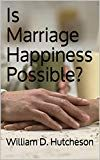 Is Marriage Happiness Possible? by William D. Hutcheson (Author) US Social Science, Kindle, Ebooks, Marriage, Politics, Happiness, Author, Passion, Relationship