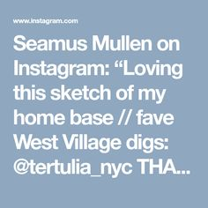 "Seamus Mullen on Instagram: ""Loving this sketch of my home base // fave West Village digs: @tertulia_nyc THANK YOU @eat.draw.repeat 🙌🏼"""