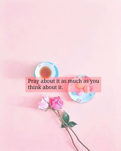 """Pray about it as much as you think about it."""