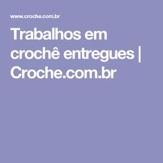 Trabalhos em crochê entregues | Croche.com.br