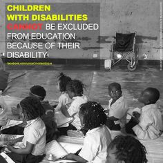 """""""People have the right to go to school. If you have a disability, you cannot be excluded from education because of it. You should not be educated in segregated schools. You have the right to the same education and curriculum as other children, and your government must give you the help you need to make this happen"""" - Article 24 of The Convention on the Rights of Persons with Disabilities"""