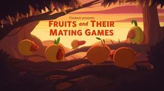 Fruits and Their Mating Games