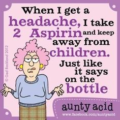 Aunty Acid - aspirin I wish I could stay away from my children when I have a headache. Cartoon Jokes, Funny Cartoons, Funny Jokes, Hilarious, Aunty Acid, Acid Rock, Laughter Quotes, Funny Cards, Cute Quotes