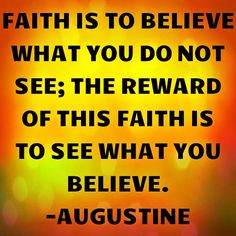 """""Faith is to believe what you do not see; the reward of this faith is to see what you believe. Have Faith In Yourself, Keep The Faith, Always Believe, Believe In You, Never Let Me Down, Heavenly Father, Faith Quotes, Help Me, My Father"