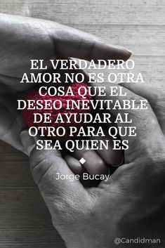 """""""El verdadero #Amor no es otra cosa que el #Deseo inevitable de #Ayudar al otro para que sea quien es"""". #JorgeBucay #FrasesCelebres #AmorVerdadero @candidman"""