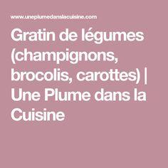 Gratin de légumes (champignons, brocolis, carottes)   Une Plume dans la Cuisine