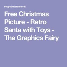 Free Christmas Picture - Retro Santa with Toys - The Graphics Fairy