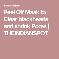 Peel Off Mask to Clear blackheads and shrink Pores | THEINDIANSPOT