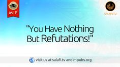 """""""You Have Nothing but Refutations!"""""""